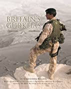 Britain's Gurkhas by Christopher…