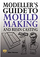 Modeller's Guide to Mould Making and…