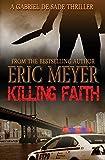 Meyer, Eric: Killing Faith (A Gabriel De Sade Thriller, Book 1)