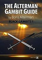 Alterman Gambit Guide: Black Gambits 1 (The…