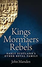 Kings, Mormaers, Rebels: Early Scotland's…