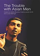 The Trouble with Asian Men by Sudha Bhuchar