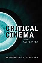 Critical Cinema: Beyond the Theory of…