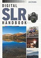 Digital SLR Handbook by Jon Sparks