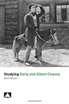 Studying Early and Silent Cinema by Keith…