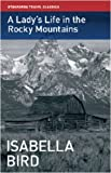 Bird, Isabella: A Lady's Life in the Rocky Mountains (Stanfords Travel Classics)
