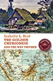 Bird, Isabella: The Golden Chersonese and the Way Thither (Stanfords Travel Classics)