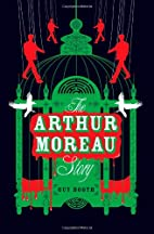 The Arthur Moreau Story by Guy Booth
