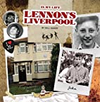 Lennon's Liverpool - in My Life by Bill…
