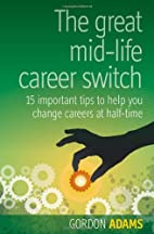 Great Mid-Life Career Switch by Gordon Adams