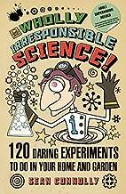 Wholly Irresponsible Science: 120 Daring…