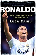 Ronaldo: The Obsession for Perfection by…