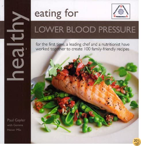 Healthy Eating for Lower Blood Pressure: 100 Delicious Recipes from an Expert Team of Chef and Nutritionist (Healthy Eating (Kyle Books))