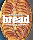 Malgieri, Nick: Nick Malgieri's Bread: Over 60 Breads, Rolls and Cakes plus Delicious Recipes Using Them