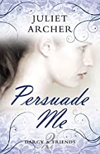 Persuade Me (Darcy & Friends) by Juliet…