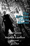 Green, Paul: The Psychic Biker Meets the Extreme Ghost Hunter