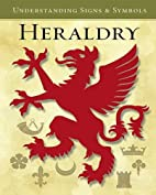 Heraldry: Understanding Signs and Symbols by…