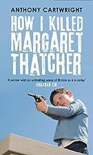 How I Killed Margaret Thatcher by Anthony…