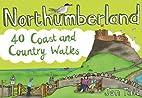 Northumberland: 40 Coast and Country Walks…
