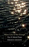 Maurice Harmon: When Love is Not Enough: New & Selected Poems