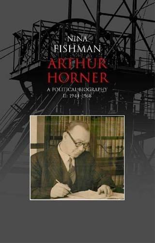 arthur-horner-1944-1968-v-2-a-political-biography