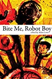 Lamb, Robert: Bite Me, Robot Boy: The Dog Horn Prize for Literature Anthology