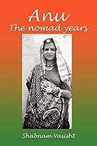 Anu the Nomad Years by Shabnam Vasisht