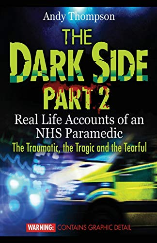 the-dark-side-part-2-real-life-accounts-of-an-nhs-paramedic-the-traumatic-the-tragic-and-the-tearful