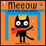 Braun, Sebastien: Meeow and the Blue Table