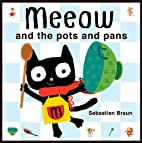 Meeow and the Pots and Pans by Sebastien…