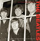 The Beatles: The Illustrated Biography by…