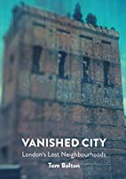 Vanished City, The : London's Lost…