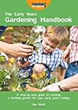 Ward, Sue: The Early Years Gardening Handbook: A Step-by-step Guide to Creating a Working Garden for Your Early Years Setting