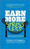 O'Connell, Fergus: Earn More, Stress Less: How to attract wealth using the secret science of getting rich Your Practical Guide to Living the Law of Attraction