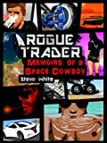 White, Steve: Rogue Trader: Memoirs of a Space Cowboy