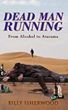 Dead Man Running: From Alcohol to Atacama by…