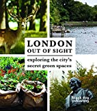 London Out of Sight: Exploring the…