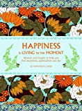 Kipfer, Barbara Ann: Happiness is Living in the Moment: Wisdom and Insight to Help You Find Awareness, Appreciation and Joy