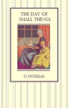 The Day of Small Things by O. Douglas