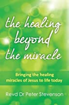 The Healing Beyond the Miracle: Bringing the…