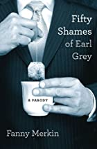 Fifty Shames of Earl Grey by Fanny Merkin…