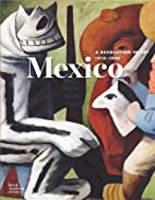 Mexico: A Revolution in Art, 1910-1940 by…