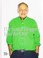 Richard Rogers: Inside Out by Royal Academy…