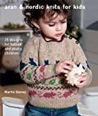 Aran & Nordic Knits for Kids by Martin…