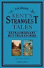 Kent's Strangest Tales: Extraordinary…