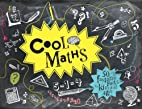 Cool Maths: 50 Fantastic Facts for Kids of…