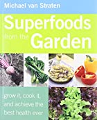 Superfoods from the Garden: grow it, cook…