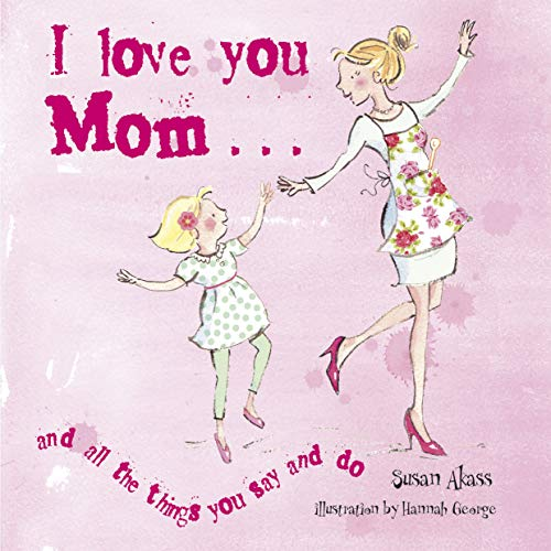 i-love-you-mom-and-all-the-things-you-say-and-do