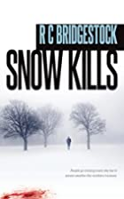 Snow Kills by R C Bridgestock