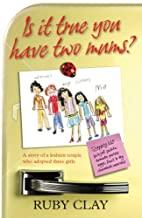 Is it True You Have Two Mums? by Ruby Clay